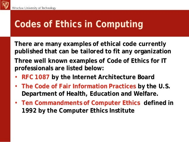 codes of conducts computer ethics Csep does not hold copyright on any of the codes of ethics in our  the need for a code of ethics for the csi has  always use a computer in ways that ensure.