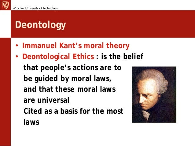 deontological moral theory Immanuel kant deontology: duty-based ethics   utilitarians hold the moral agent responsible for outcomes that are neither foreseeable nor controllable.