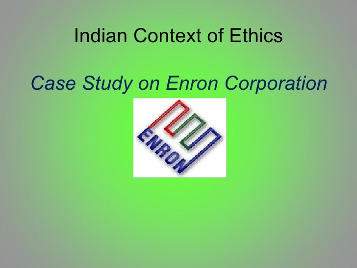 Indian Context of Ethics Case Study on Enron Corporation