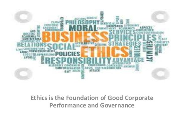 Ethics is the Foundation of Good Corporate Performance and Governance