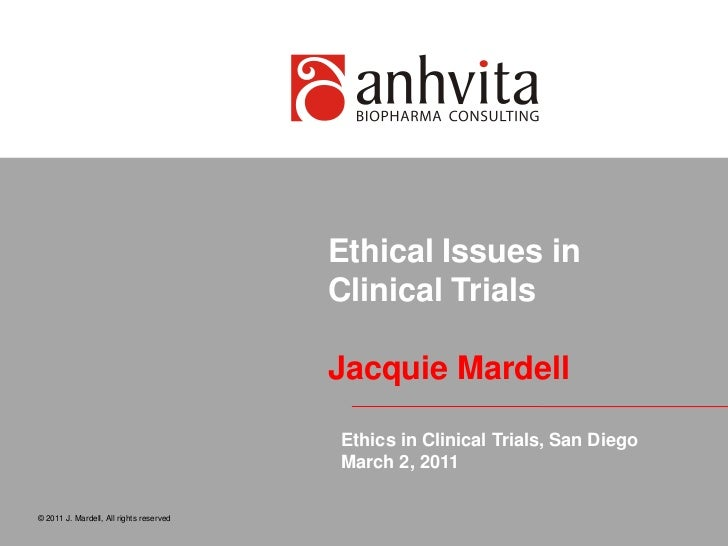Ethical Issues in Clinical TrialsJacquie Mardell<br />© 2011 J. Mardell, All rights reserved<br />Ethics in Clinical Trial...