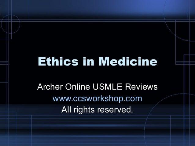 Ethics in Medicine Archer Online USMLE Reviews www.ccsworkshop.com All rights reserved.