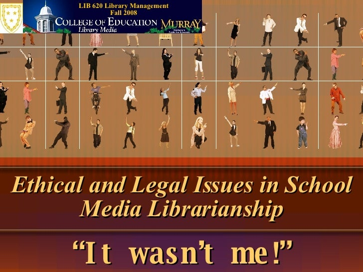 Ethical and Legal Issues in School Media Librarianship