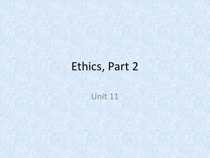 Ethics, Part 2<br />Unit 11<br />