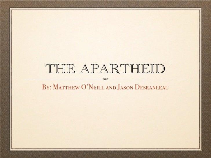 THE APARTHEID By: Matthew O'Neill and Jason Desranleau
