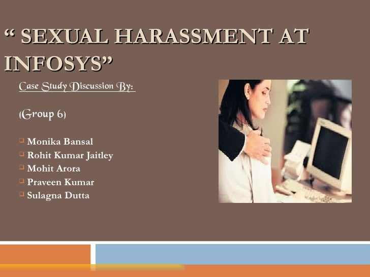 """ SEXUAL HARASSMENT ATINFOSYS"" Case Study Discussion By: (Group 6)  Monika Bansal  Rohit Kumar Jaitley  Mohit Arora  P..."