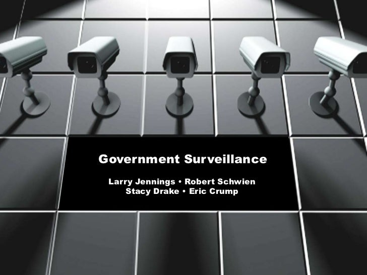 Government Surveillance<br />Larry Jennings • Robert Schwien<br />Stacy Drake • Eric Crump<br />