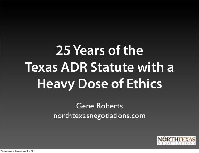 25 Years of the                   Texas ADR Statute with a                     Heavy Dose of Ethics                       ...