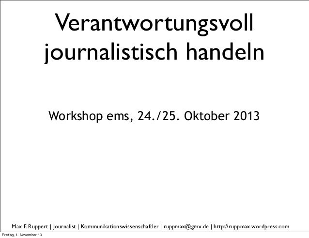 Verantwortungsvoll journalistisch handeln Workshop ems, 24./25. Oktober 2013  Max F. Ruppert | Journalist | Kommunikations...