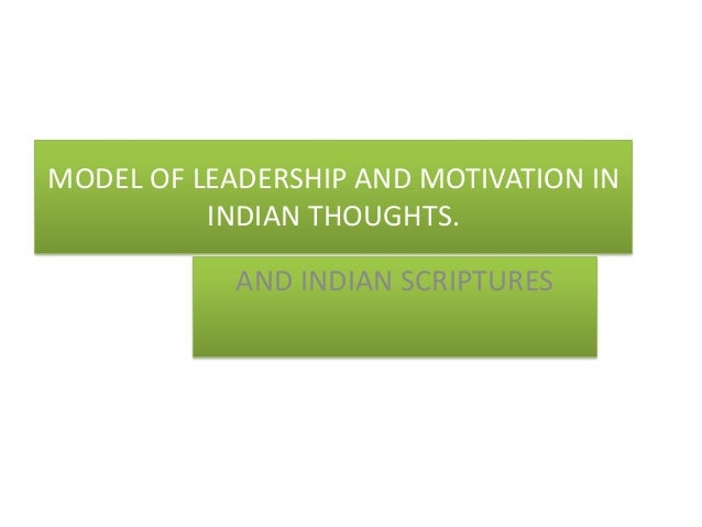 MODEL OF LEADERSHIP AND MOTIVATION IN INDIAN THOUGHTS. AND INDIAN SCRIPTURES