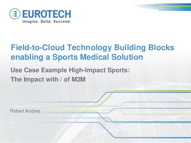 Field-to-Cloud Technology Building Blocksenabling a Sports Medical SolutionUse Case Example High-Impact Sports:The Impact ...