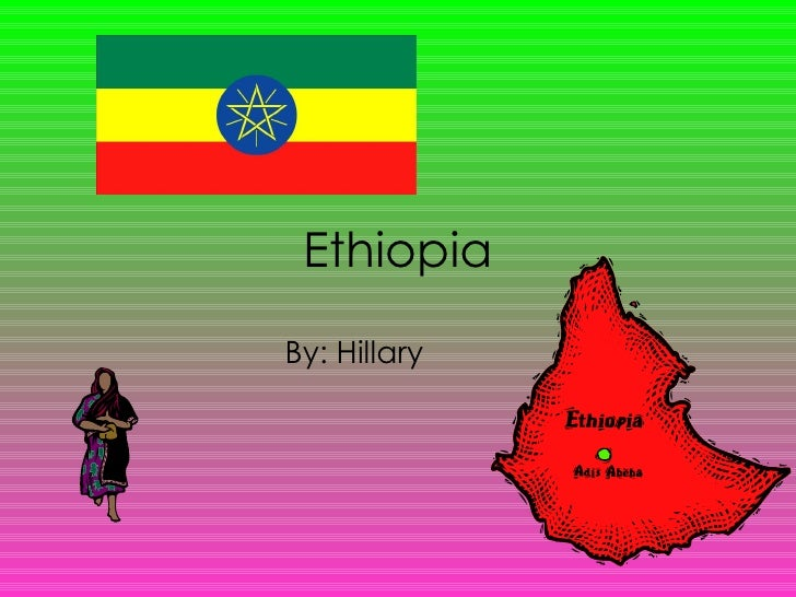 Ethiopia By: Hillary