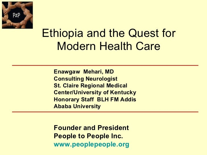 Ethiopia and the Quest for Modern Health Care   Enawgaw  Mehari, MD Consulting Neurologist St. Claire Regional Medical Cen...
