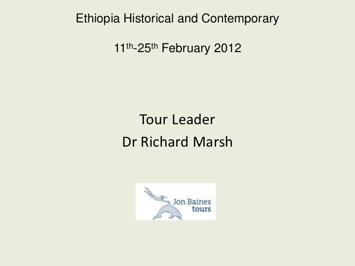 Ethiopia Historical and Contemporary      11th-25th February 2012           Tour Leader        Dr Richard Marsh