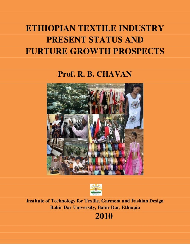 ETHIOPIAN TEXTILE INDUSTRY    PRESENT STATUS ANDFURTURE GROWTH PROSPECTS              Prof. R. B. CHAVANInstitute of Techn...