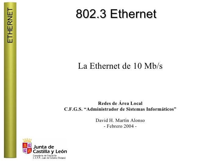 ETHERNET                 802.3 Ethernet                     La Ethernet de 10 Mb/s                             Redes de Ár...