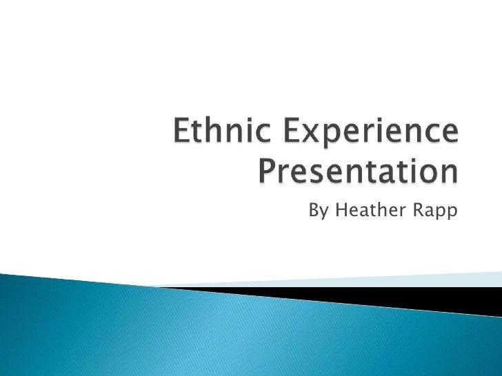 Ethnic Experience Presentation