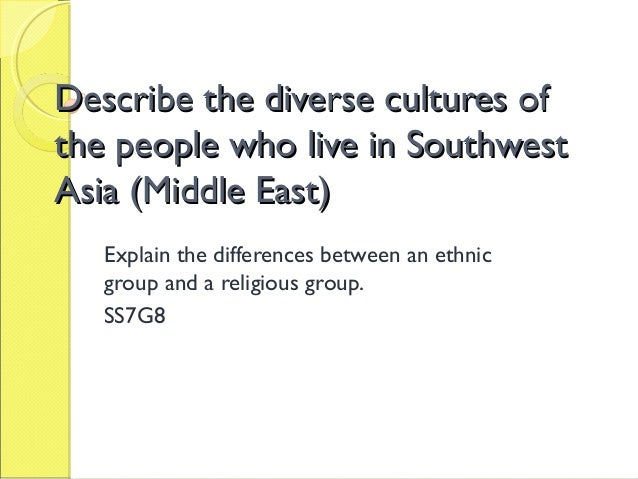 Describe the diverse cultures ofDescribe the diverse cultures of the people who live in Southwestthe people who live in So...