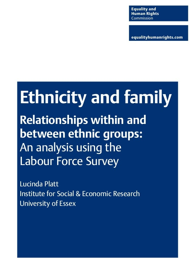 Ethnicity and family Relationships within and between ethnic groups: An analysis using the Labour Force Survey Lucinda Pla...