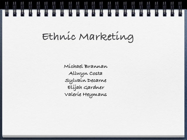 Ethnic Marketing Michael Brannan Allwyn Costa Sylvain Decarne Elijah Gardner Valerie Heymans