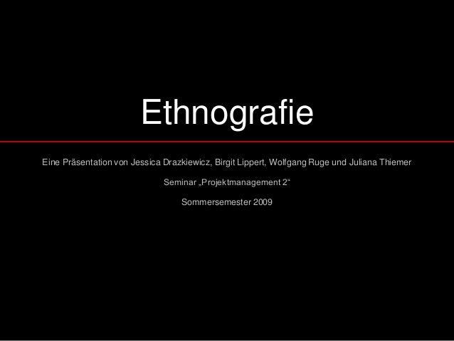 EthnografieEine Präsentation von Jessica Drazkiewicz, Birgit Lippert, Wolfgang Ruge und Juliana Thiemer                   ...