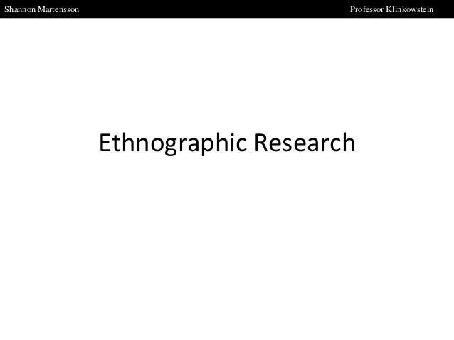 Shannon Martensson  Professor Klinkowstein  Ethnographic Research