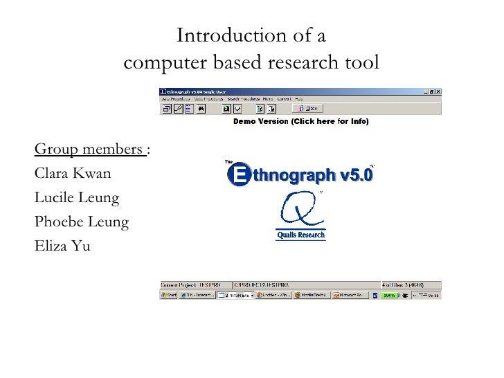 Introduction of a  computer based research tool  <ul><li>Group members  : </li></ul><ul><li>Clara Kwan </li></ul><ul><li>L...