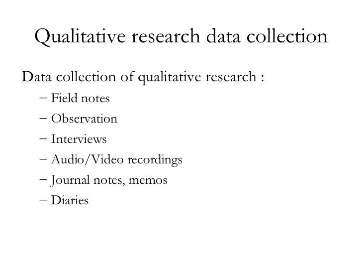Qualitative research data collection <ul><li>Data collection of qualitative research : </li></ul><ul><ul><li>Field notes <...