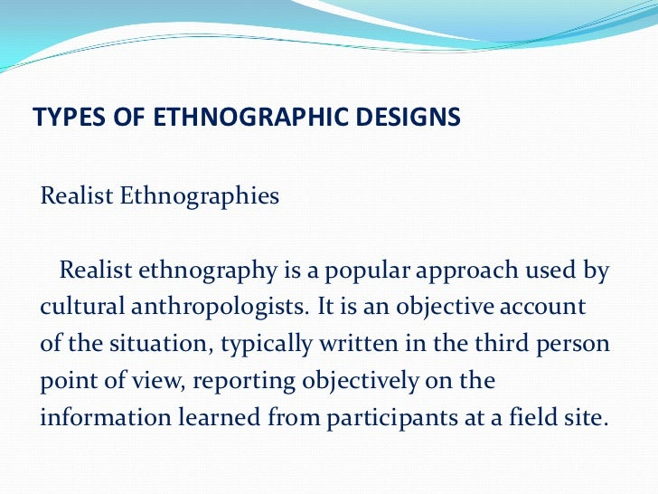 ethnography report Ethnography is a form of qualitative research which is vastly different from its  more  with an eye to information that the study participant might not self report.