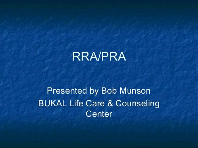 RRA/PRA Presented by Bob Munson BUKAL Life Care & Counseling Center