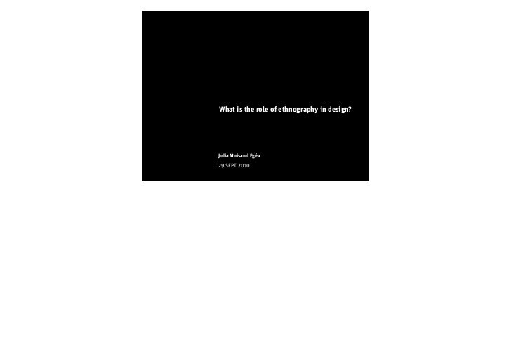 What is the role of ethnography in design?Julia Moisand Egéa29 SEPT 2010