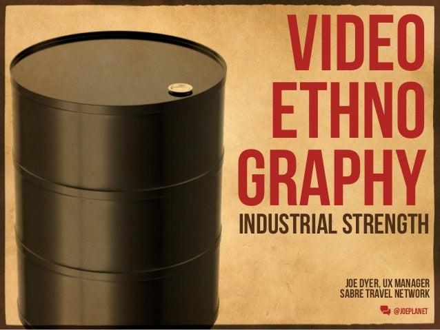 video ethnographyindustrial strength           Joe Dyer, ux manager          Sabre travel network                      @Jo...