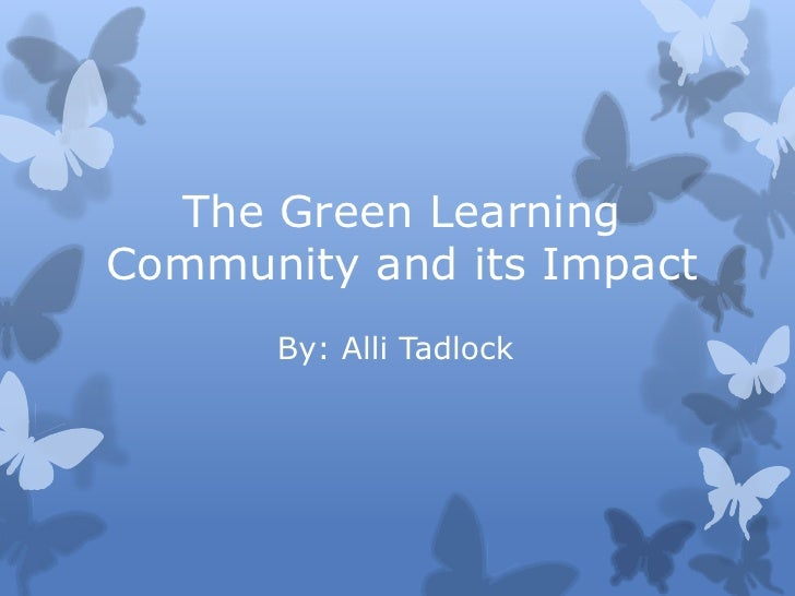 The Green LearningCommunity and its Impact      By: Alli Tadlock