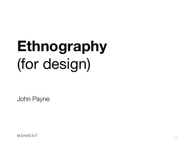 Ethnography (for design)John Payne                 1