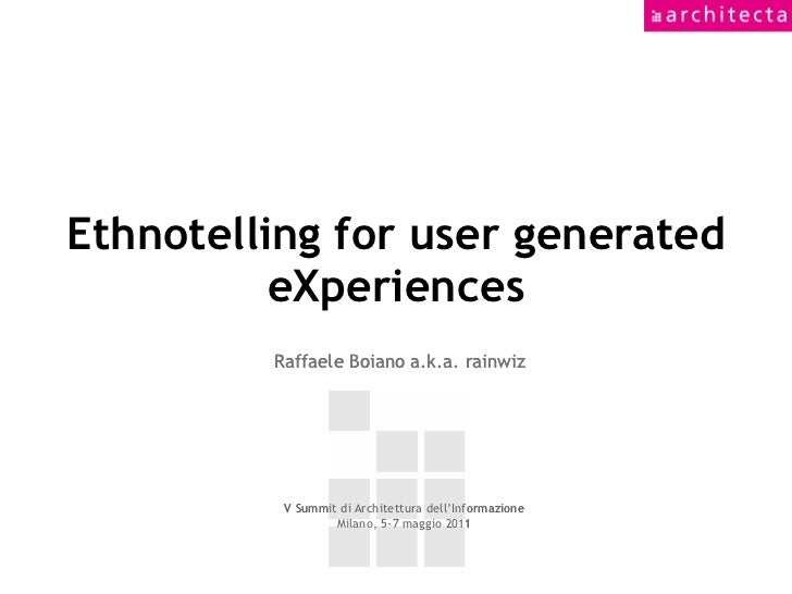 Ethnotelling for user generated          eXperiences         Raffaele Boiano a.k.a. rainwiz          V Summit di Architett...