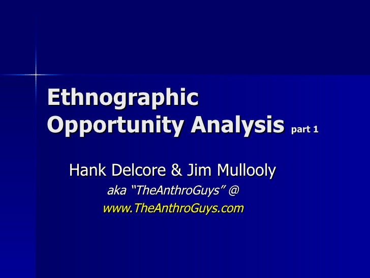 "Ethnographic Opportunity Analysis  part 1 Hank Delcore & Jim Mullooly aka ""TheAnthroGuys"" @ www.TheAnthroGuys.com"