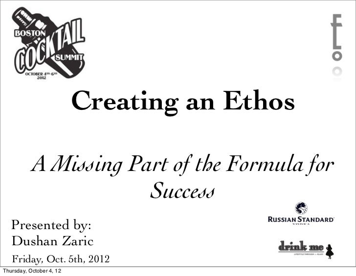 Creating an Ethos           A Missing Part of the Formula for                       Success   Presented by:   Dushan Zaric...