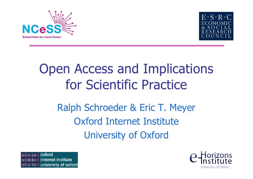 Open Access and Implications    for Scientific Practice   Ralph Schroeder  Eric T. Meyer       Oxford Internet Institute  ...