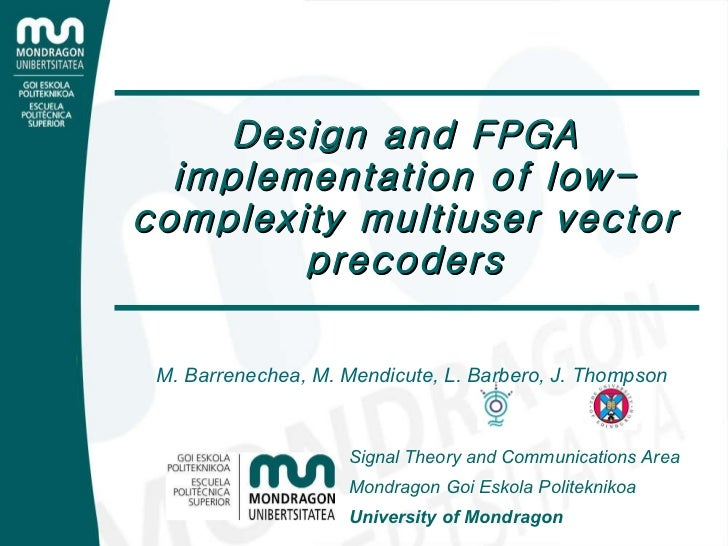 Design and FPGA implementation of low-complexity multiuser vector precoders M. Barrenechea, M. Mendicute, L. Barbero, J. T...