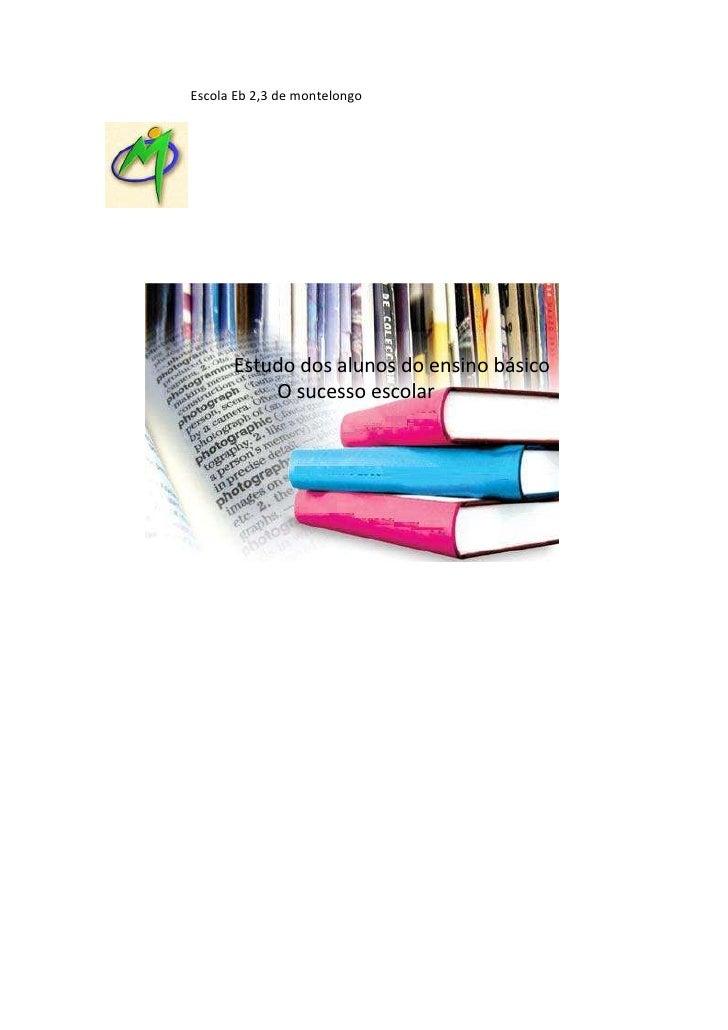 Escola Eb 2,3 de montelongo           Estudo dos alunos do ensino básico           O sucesso escolar