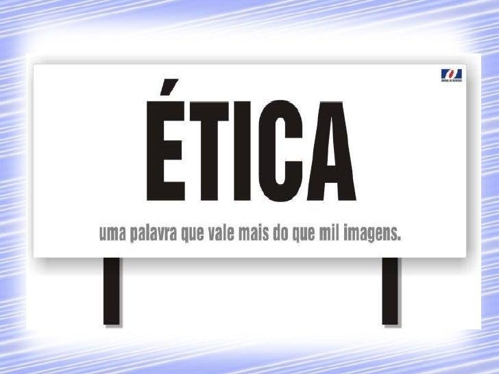 A ética é uma característica inerente a toda ação humana e, por esta razão, é um elemento vital na produção da nossa reali...