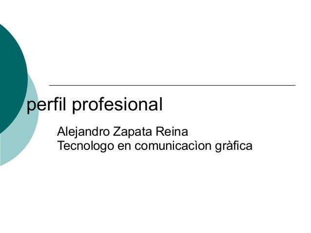 perfil profesional Alejandro Zapata Reina Tecnologo en comunicacìon gràfica