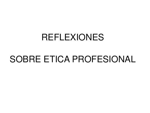 REFLEXIONES SOBRE ETICA PROFESIONAL