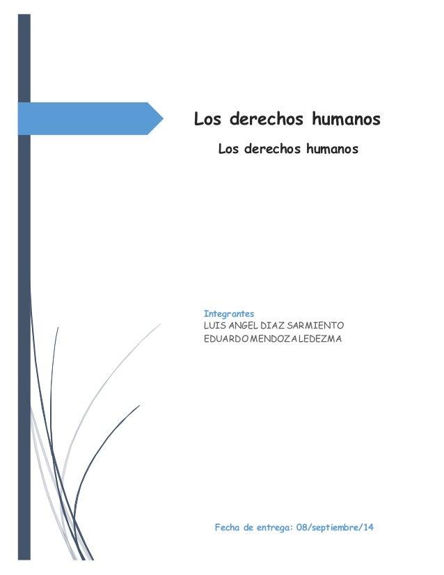 Los derechos humanos  Los derechos humanos  Integrantes  LUIS ANGEL DIAZ SARMIENTO  EDUARDO MENDOZA LEDEZMA  Fecha de entr...