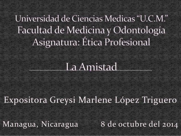 Expositora Greysi Marlene López Triguero  Managua, Nicaragua 8 de octubre del 2014