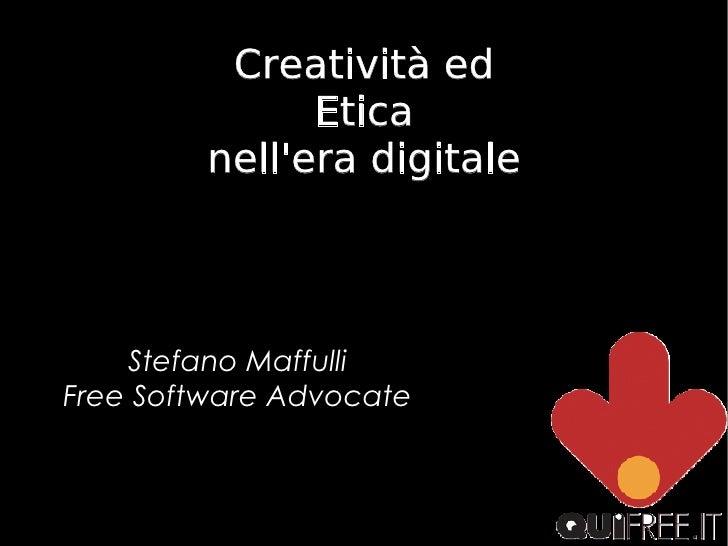 <ul><ul><li>Stefano Maffulli </li></ul></ul><ul><ul><li>Free Software Advocate </li></ul></ul>Creatività ed Etica nell'era...