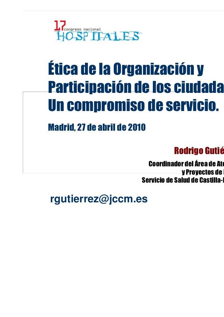 Ética de la Organización yParticipación de los ciudadanos:Un compromiso de servicio.Madrid, 27 de abril de 2010           ...