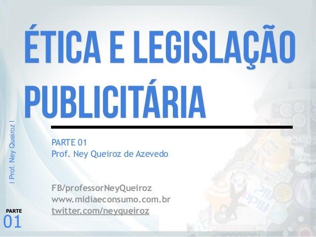 |Prof.NeyQueiroz| 01 PARTE PARTE 01 Prof. Ney Queiroz de Azevedo FB/professorNeyQueiroz www.midiaeconsumo.com.br twitter.c...