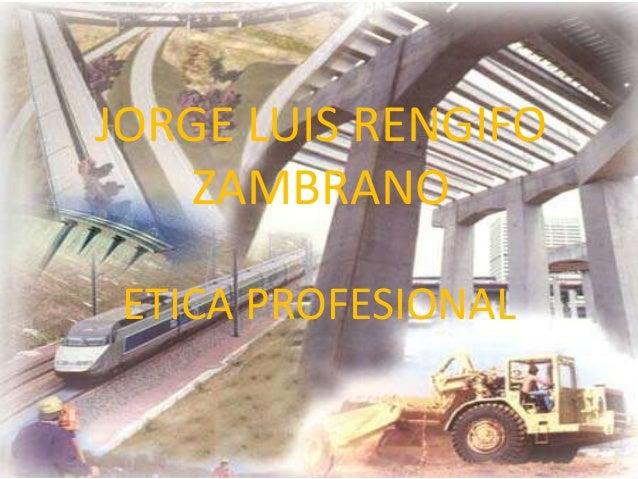 JORGE LUIS RENGIFO ZAMBRANO ETICA PROFESIONAL