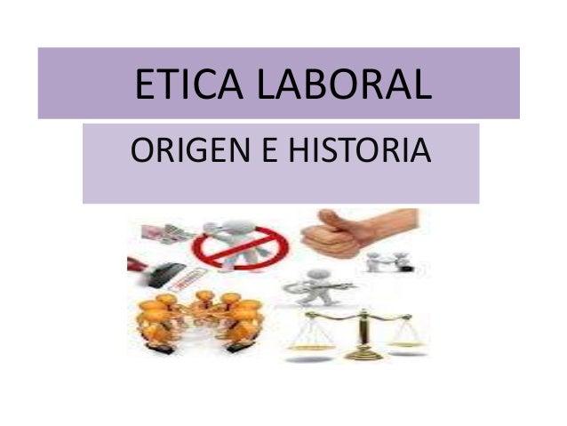 ETICA LABORAL ORIGEN E HISTORIA